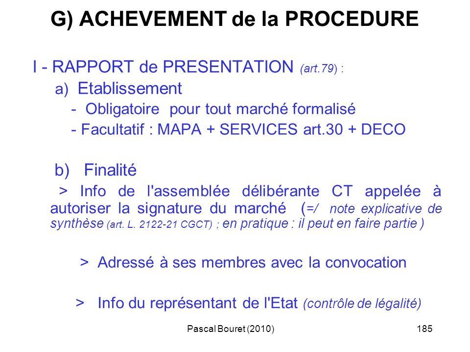 Pascal Bouret (2010)185 G) ACHEVEMENT de la PROCEDURE I - RAPPORT de PRESENTATION (art.79) : a) Etablissement - Obligatoire pour tout marché formalisé