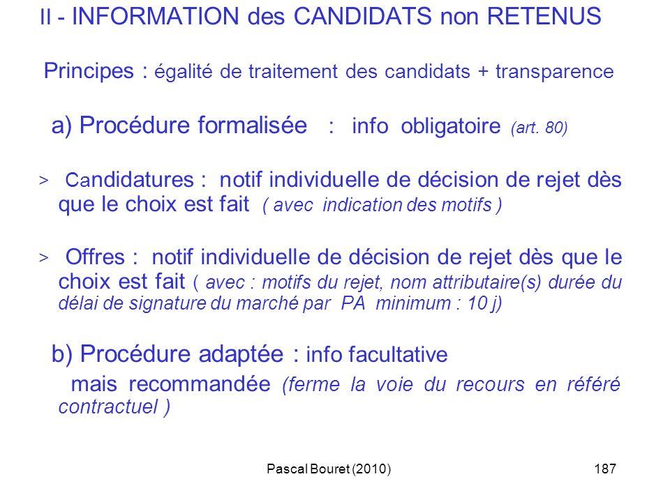 Pascal Bouret (2010)187 II - INFORMATION des CANDIDATS non RETENUS Principes : égalité de traitement des candidats + transparence a) Procédure formali