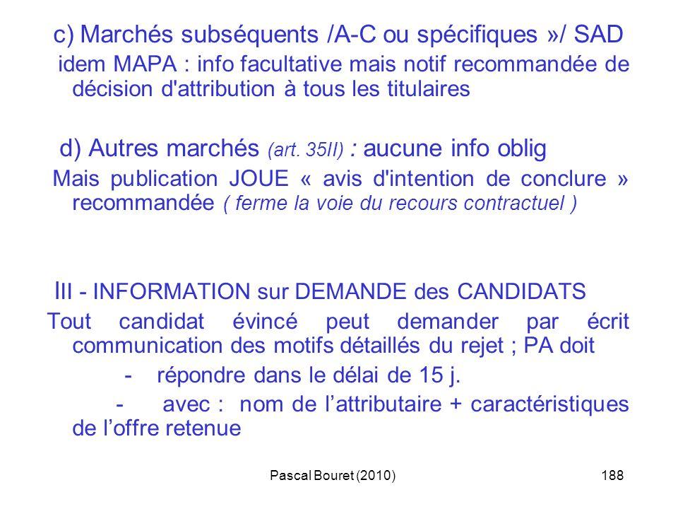 Pascal Bouret (2010)188 c) Marchés subséquents /A-C ou spécifiques »/ SAD idem MAPA : info facultative mais notif recommandée de décision d'attributio