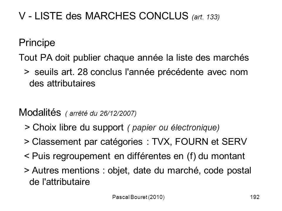 Pascal Bouret (2010)192 V - LISTE des MARCHES CONCLUS (art. 133) Principe Tout PA doit publier chaque année la liste des marchés > seuils art. 28 conc