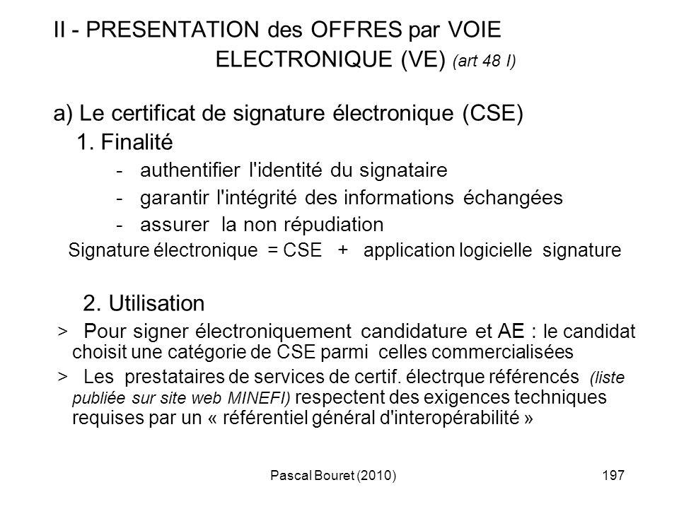 Pascal Bouret (2010)197 II - PRESENTATION des OFFRES par VOIE ELECTRONIQUE (VE) (art 48 I) a) Le certificat de signature électronique (CSE) 1. Finalit