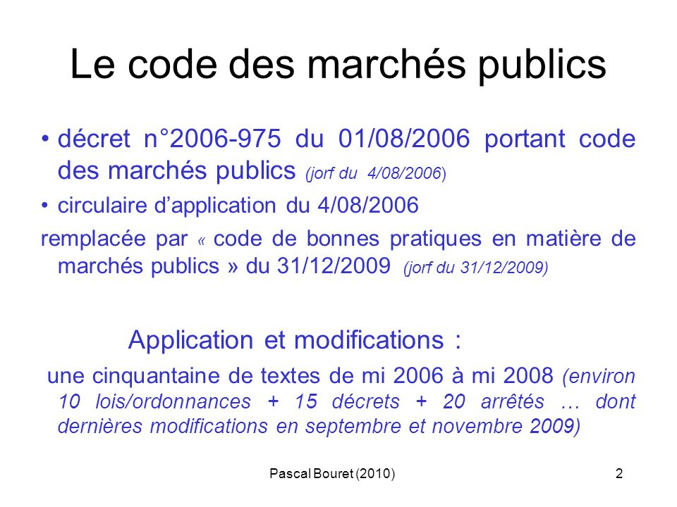 Pascal Bouret (2010)13 II – les décrets n° 2008-1355 et 1356 du 19/12/2008 Le plan de relance économique d octobre 2008 : 4 volets dans les achats publics 1° VOLET : allégement des procédures et alignement des seuils financiers sur seuils communautaires > le seuil national de 206 000 e (ET+CT) pour TVX est supprimé : = MAPA de TVX possibles jusquà 5 150 000e > le seuil national de 4000e (ni pub ni mise en concurrence ni écrit) passe à 20 000 e = annulation par le Conseil d Etat 10/12/2009 (effet : 01/05/2010) > CAO : supprimée pour ET + EPS + EMS > A.O.O.