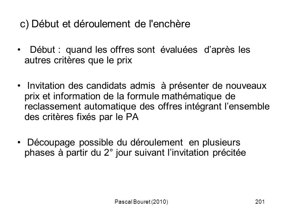 Pascal Bouret (2010)201 c) Début et déroulement de l'enchère Début : quand les offres sont évaluées daprès les autres critères que le prix Invitation