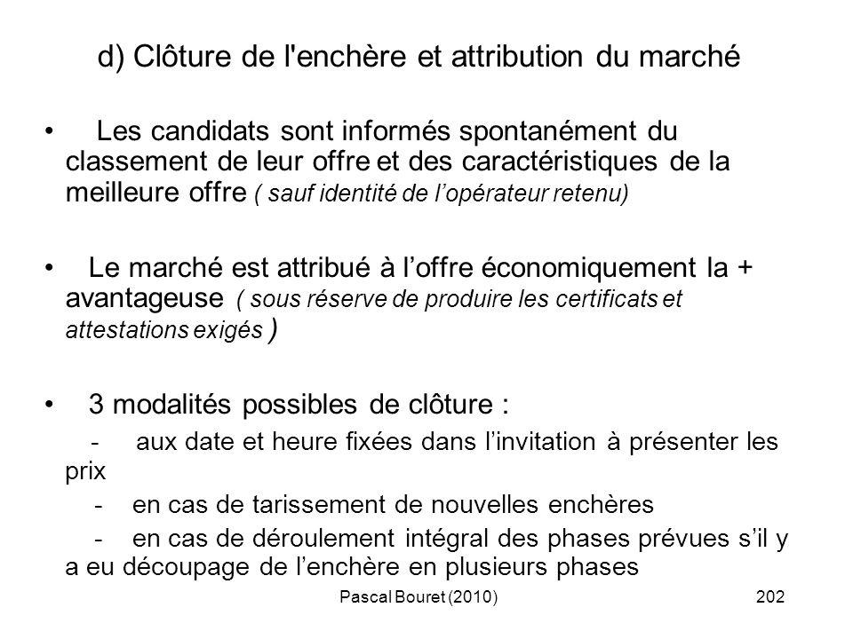 Pascal Bouret (2010)202 d) Clôture de l'enchère et attribution du marché Les candidats sont informés spontanément du classement de leur offre et des c