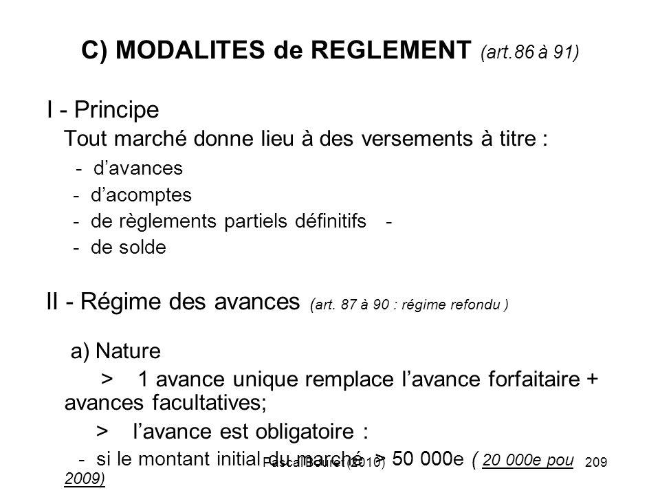 Pascal Bouret (2010)209 C) MODALITES de REGLEMENT (art.86 à 91) I - Principe Tout marché donne lieu à des versements à titre : - davances - dacomptes