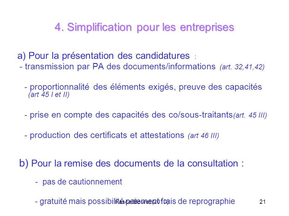 Pascal Bouret (2010)21 4. Simplification pour les entreprises a) Pour la présentation des candidatures : - transmission par PA des documents/informati