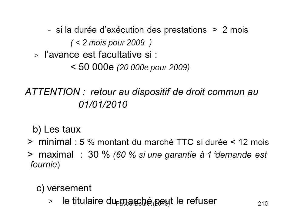 Pascal Bouret (2010)210 - si la durée dexécution des prestations > 2 mois ( < 2 mois pour 2009 ) > lavance est facultative si : < 50 000e (20 000e pou