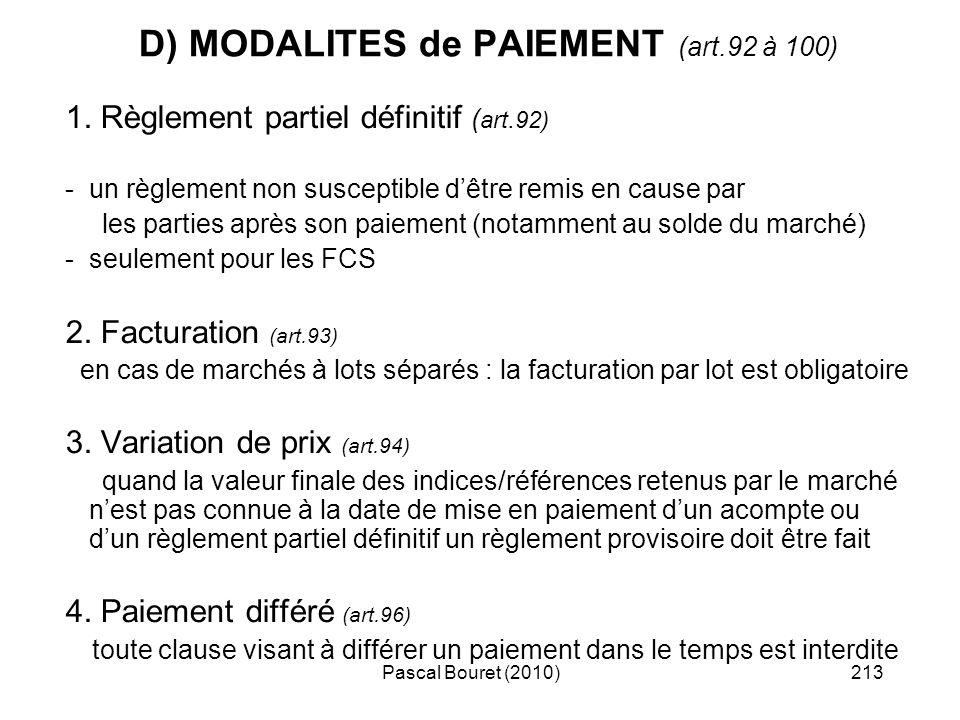 Pascal Bouret (2010)213 D) MODALITES de PAIEMENT (art.92 à 100) 1. Règlement partiel définitif ( art.92) -un règlement non susceptible dêtre remis en