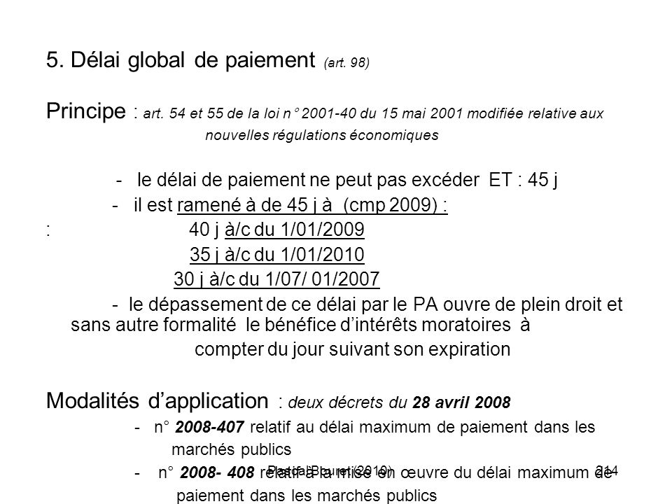 Pascal Bouret (2010)214 5. Délai global de paiement (art. 98) Principe : art. 54 et 55 de la loi n° 2001-40 du 15 mai 2001 modifiée relative aux nouve