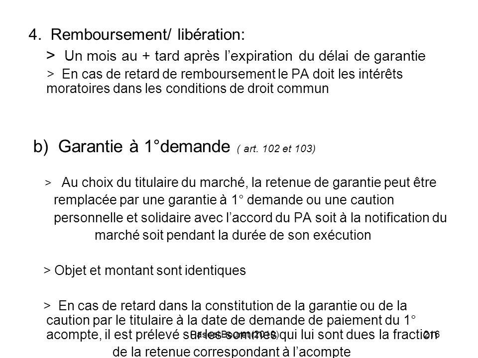Pascal Bouret (2010)216 4. Remboursement/ libération: > Un mois au + tard après lexpiration du délai de garantie > En cas de retard de remboursement l