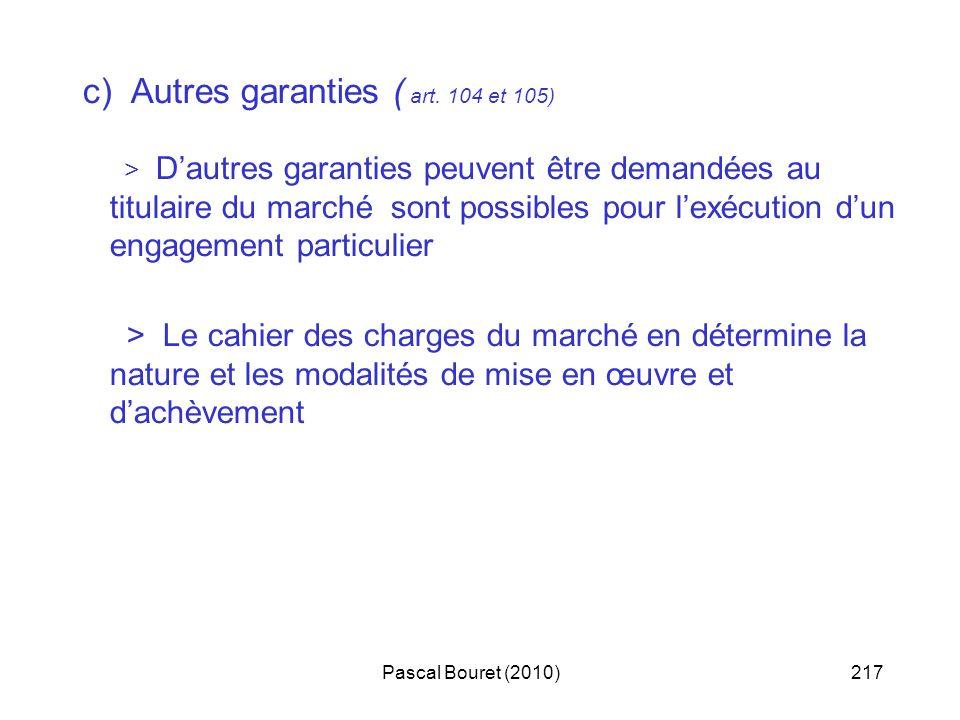 Pascal Bouret (2010)217 c) Autres garanties ( art. 104 et 105) > Dautres garanties peuvent être demandées au titulaire du marché sont possibles pour l
