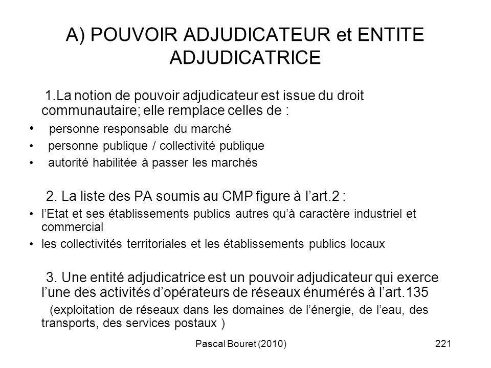 Pascal Bouret (2010)221 A) POUVOIR ADJUDICATEUR et ENTITE ADJUDICATRICE 1.La notion de pouvoir adjudicateur est issue du droit communautaire; elle rem