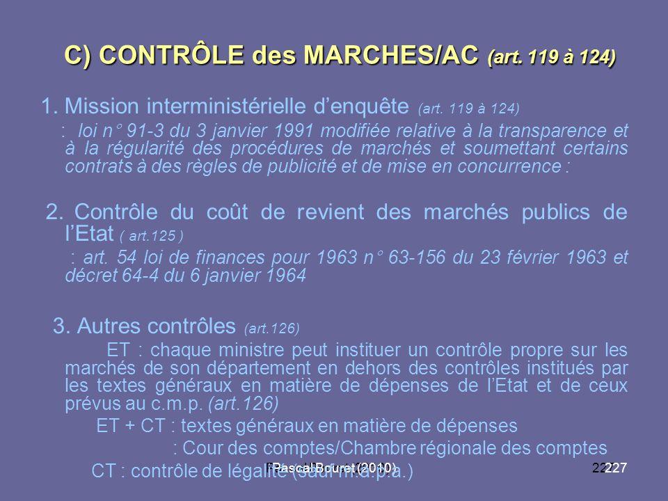 Pascal Bouret (2010)227 Pascal Bouret (2010) C) CONTRÔLE des MARCHES/AC (art. 119 à 124) 1. Mission interministérielle denquête (art. 119 à 124) : loi