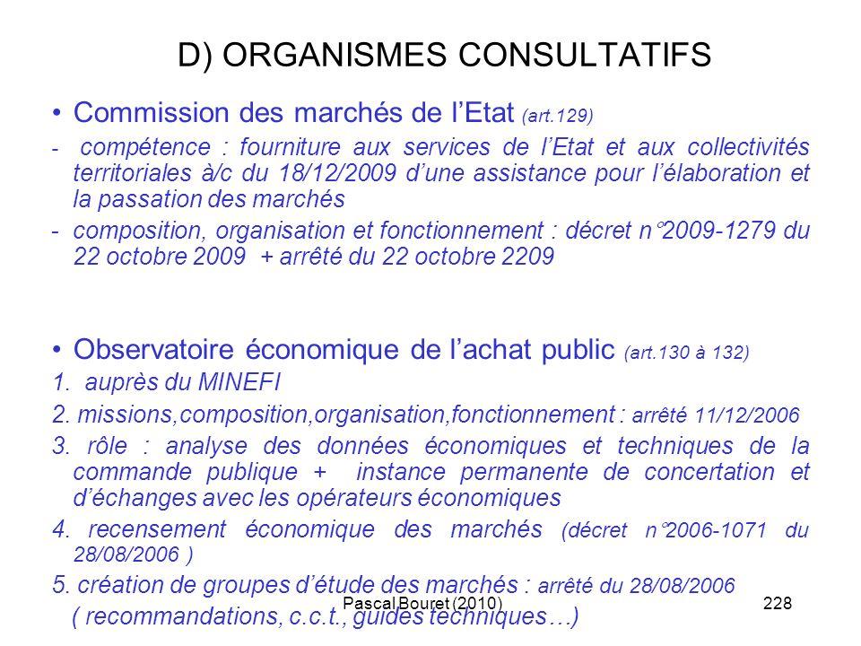 Pascal Bouret (2010)228 D) ORGANISMES CONSULTATIFS Commission des marchés de lEtat (art.129) - compétence : fourniture aux services de lEtat et aux co