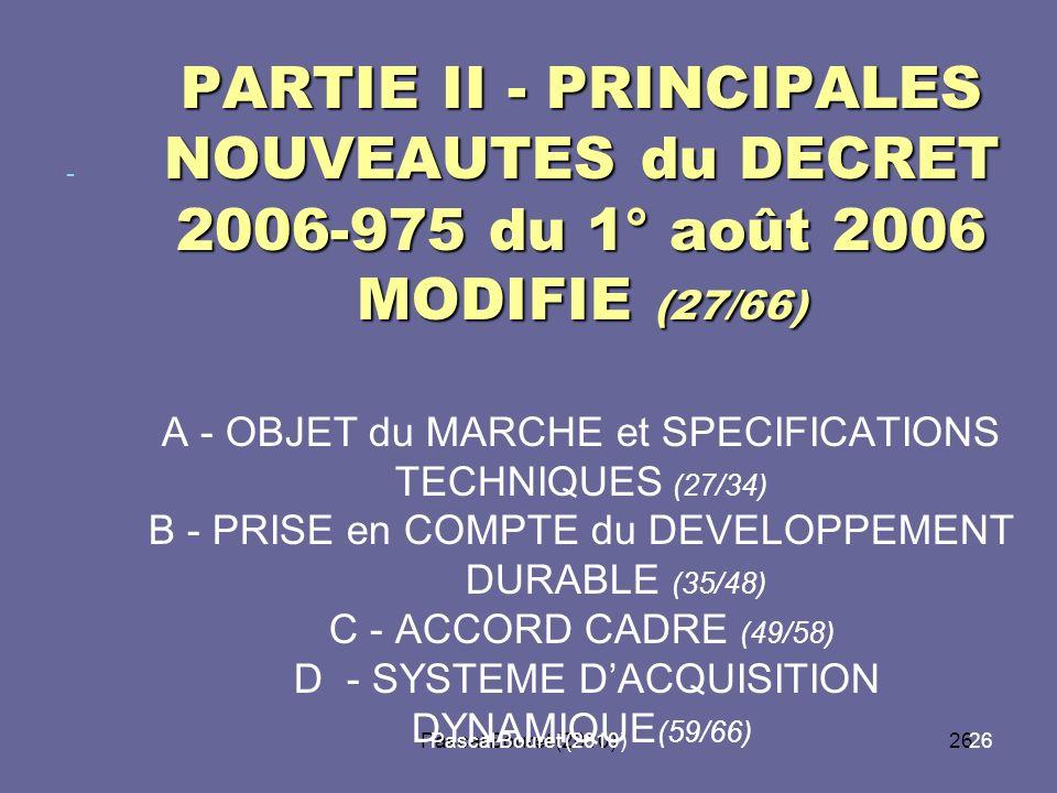 Pascal Bouret (2010)26 Pascal Bouret (2010) PARTIE II - PRINCIPALES NOUVEAUTES du DECRET 2006-975 du 1° août 2006 MODIFIE (27/66) PARTIE II - PRINCIPA