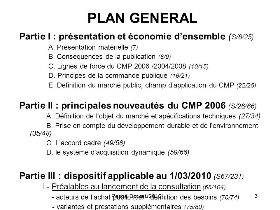 Pascal Bouret (2010)4 - allotissement (81/83) - coordination et achats groupés (84/86) - marchés à bons de commandes et à tranches (87/95) - durée des marché (96/97) - prix (98/100) - seuils financiers (101/104) II - Procédures de passation (105/137) - panorama des procédures (106/107) - rôle du PA en appel d offres (108/109) - dialogue compétitif (110/113) - marchés de services (114/116) - marchés de définition (117/121) - marchés par procédure adaptée (122/131) III - Pièces du marché et documents de la consultation (138/203) - documents constitutifs dun marché (139/146) - publicité (147/156) - information des candidats (157) - présentation et examen des candidatures (158/166) - présentation des offres (167/170) - attribution du marché (171/184) - achèvement de la procédure (185/192) - dématérialisation des procédures (193/203) IV - Exécution administrative et financière (205/219) - avenants et décisions de poursuivre (207) - exécution complémentaire (208) - règlement (209/212) - paiement (213/214) - garanties (215/217) - sous traitance (218/219) V - Instances décisionnelles, dassistance, de contrôle (220/231 ) - pouvoir adjudicateur et entité adjudicatrice (221) - CAO et jury (222/226) - contrôle des marchés (227) - organismes consultatifs (228) - règlement des litiges (229/231)