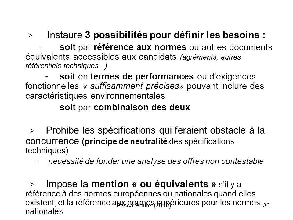 Pascal Bouret (2010)30 > Instaure 3 possibilités pour définir les besoins : - soit par référence aux normes ou autres documents équivalents accessible