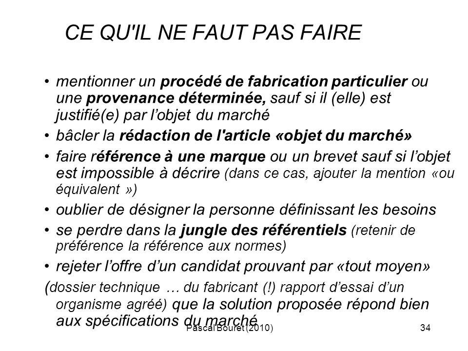 Pascal Bouret (2010)34 CE QU'IL NE FAUT PAS FAIRE mentionner un procédé de fabrication particulier ou une provenance déterminée, sauf si il (elle) est