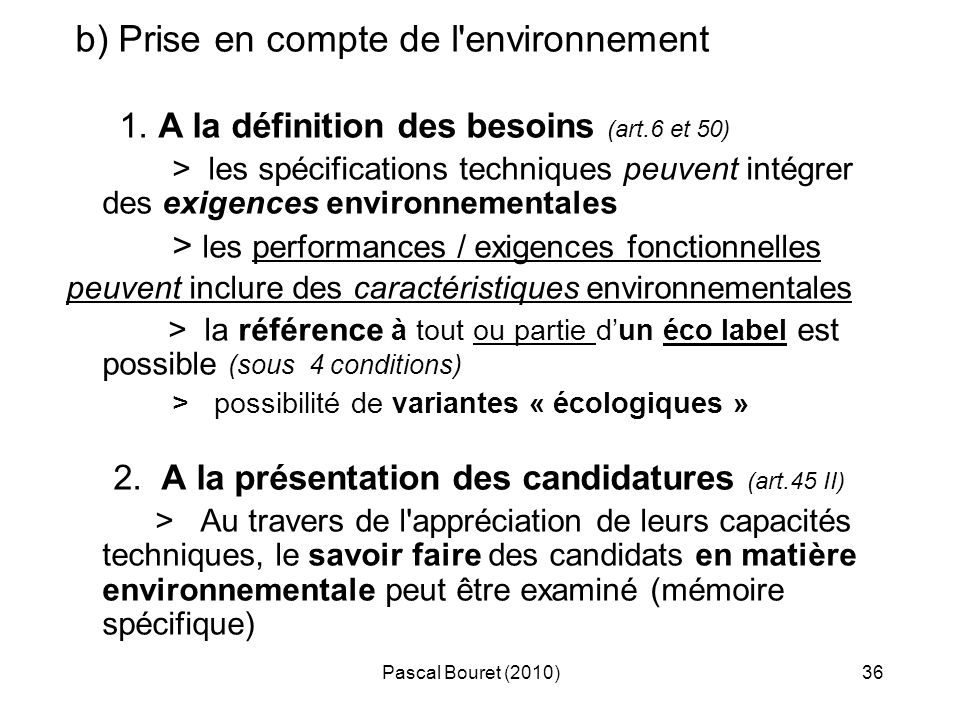 Pascal Bouret (2010)36 b) Prise en compte de l'environnement 1. A la définition des besoins (art.6 et 50) > les spécifications techniques peuvent inté