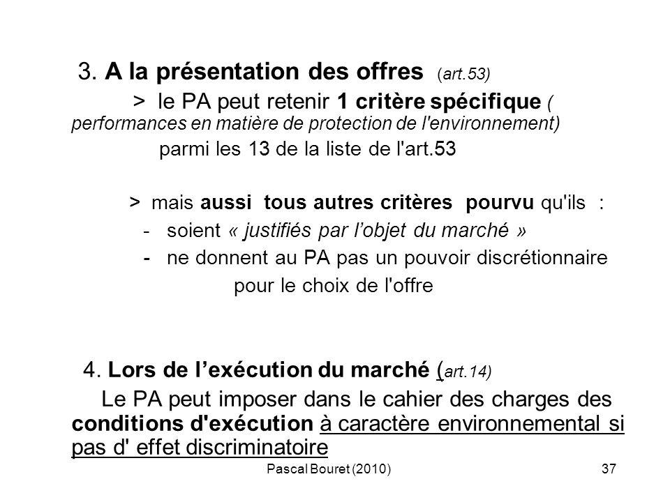 Pascal Bouret (2010)37 3. A la présentation des offres (art.53) > le PA peut retenir 1 critère spécifique ( performances en matière de protection de l