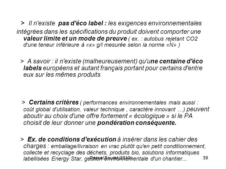 Pascal Bouret (2010)39 > Il n'existe pas d'éco label : les exigences environnementales intégrées dans les spécifications du produit doivent comporter
