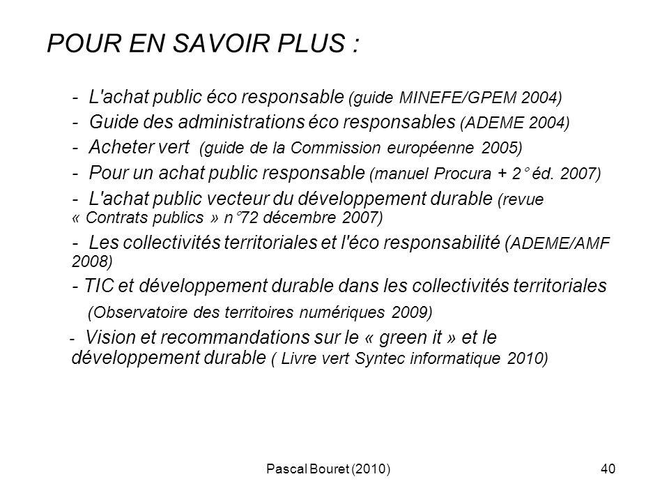 Pascal Bouret (2010)40 POUR EN SAVOIR PLUS : - L'achat public éco responsable (guide MINEFE/GPEM 2004) - Guide des administrations éco responsables (A