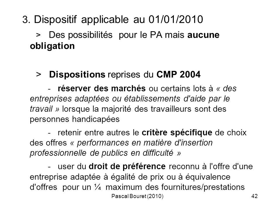 Pascal Bouret (2010)42 3. Dispositif applicable au 01/01/2010 > Des possibilités pour le PA mais aucune obligation > Dispositions reprises du CMP 2004