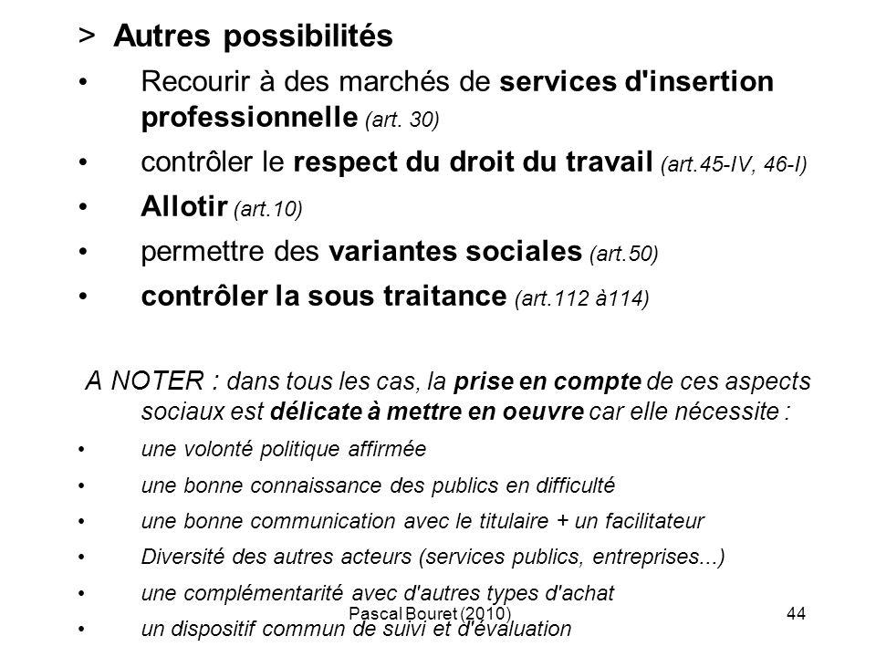 Pascal Bouret (2010)44 > Autres possibilités Recourir à des marchés de services d'insertion professionnelle (art. 30) contrôler le respect du droit du