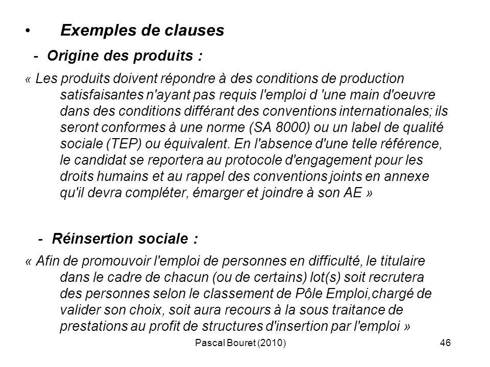 Pascal Bouret (2010)46 Exemples de clauses - Origine des produits : « Les produits doivent répondre à des conditions de production satisfaisantes n'ay