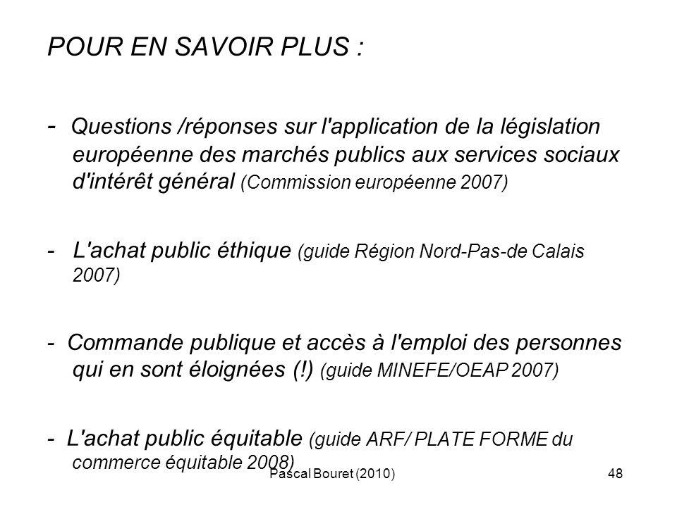Pascal Bouret (2010)48 POUR EN SAVOIR PLUS : - Questions /réponses sur l'application de la législation européenne des marchés publics aux services soc