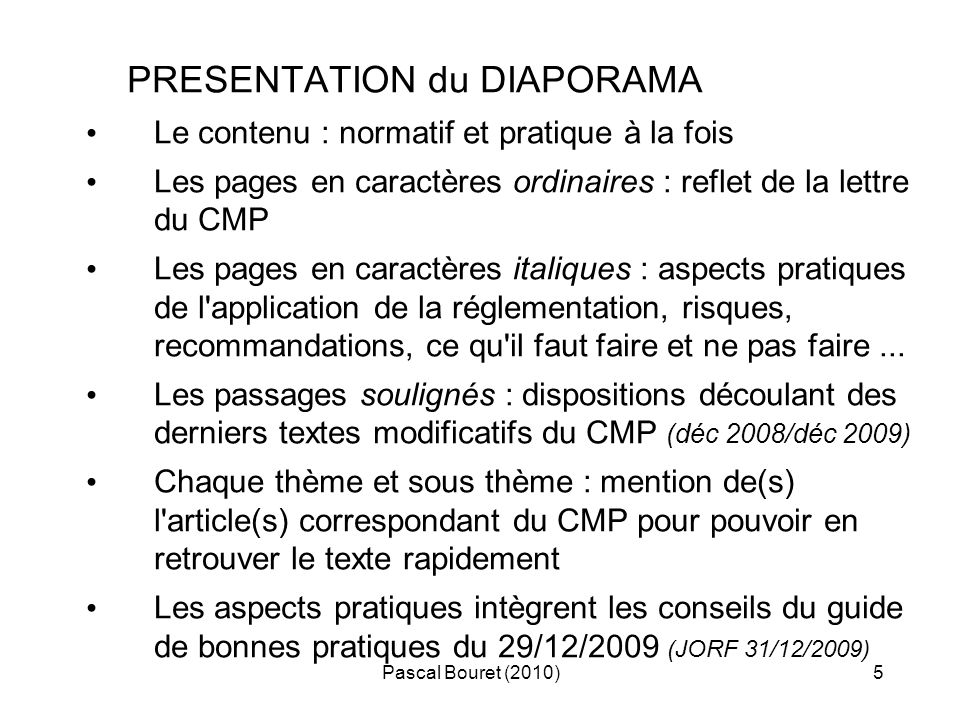 Pascal Bouret (2010)5 PRESENTATION du DIAPORAMA Le contenu : normatif et pratique à la fois Les pages en caractères ordinaires : reflet de la lettre d