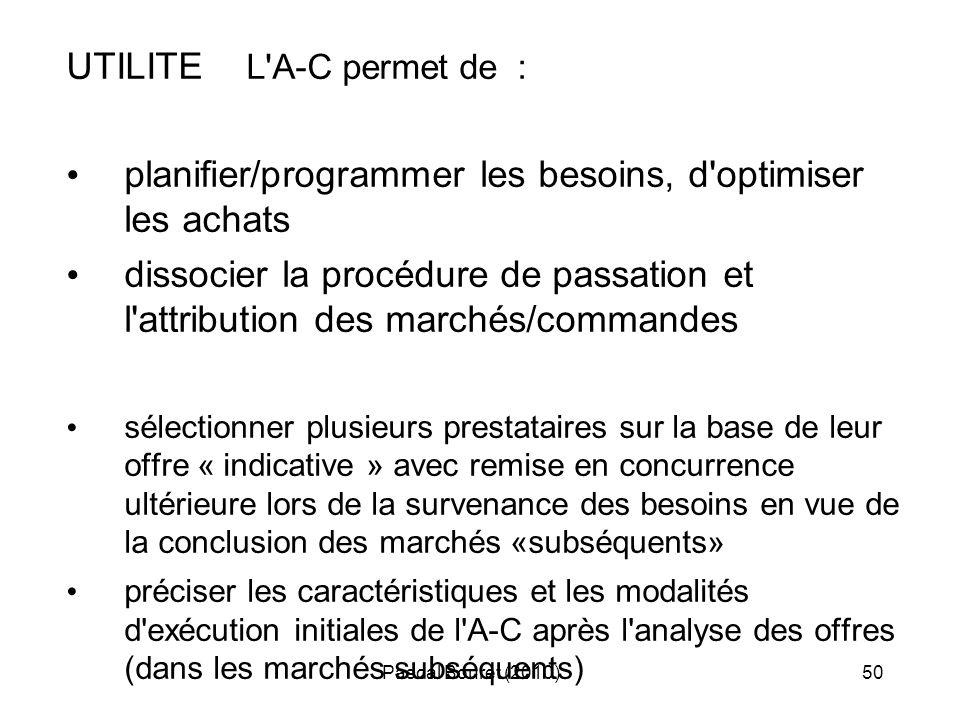 Pascal Bouret (2010)50 UTILITE L'A-C permet de : planifier/programmer les besoins, d'optimiser les achats dissocier la procédure de passation et l'att