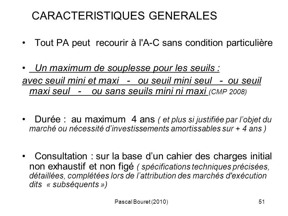 Pascal Bouret (2010)51 CARACTERISTIQUES GENERALES Tout PA peut recourir à l'A-C sans condition particulière Un maximum de souplesse pour les seuils :