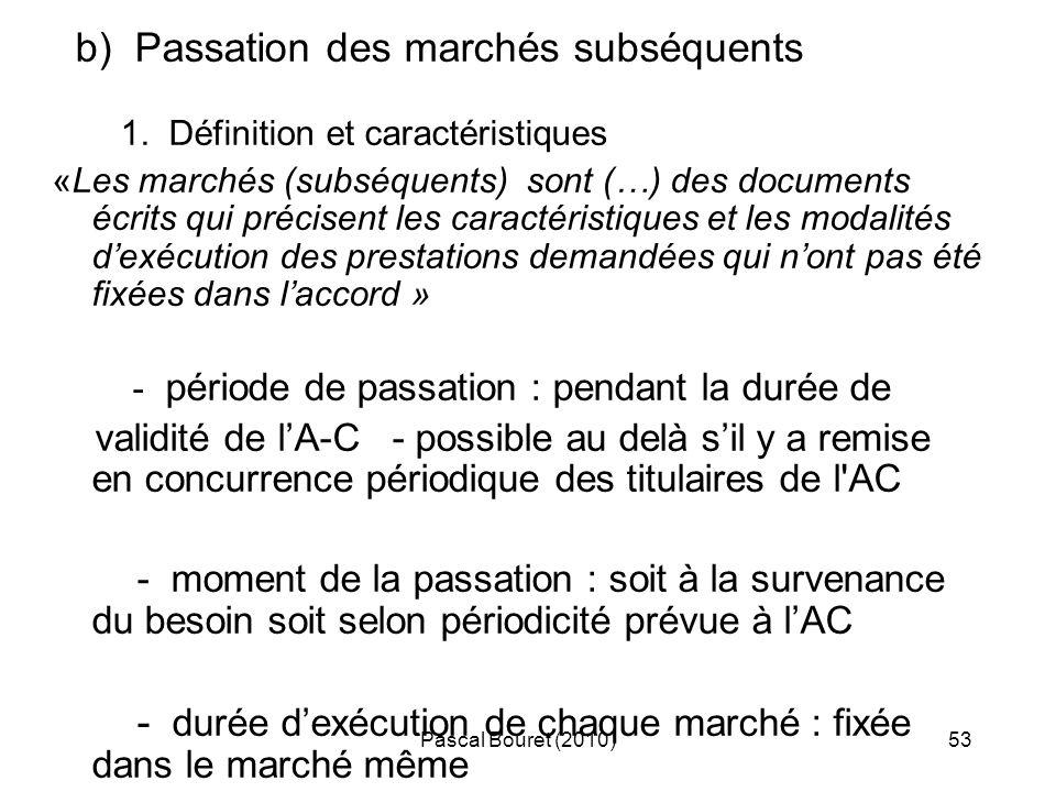 Pascal Bouret (2010)53 b) Passation des marchés subséquents 1. Définition et caractéristiques «Les marchés (subséquents) sont (…) des documents écrits