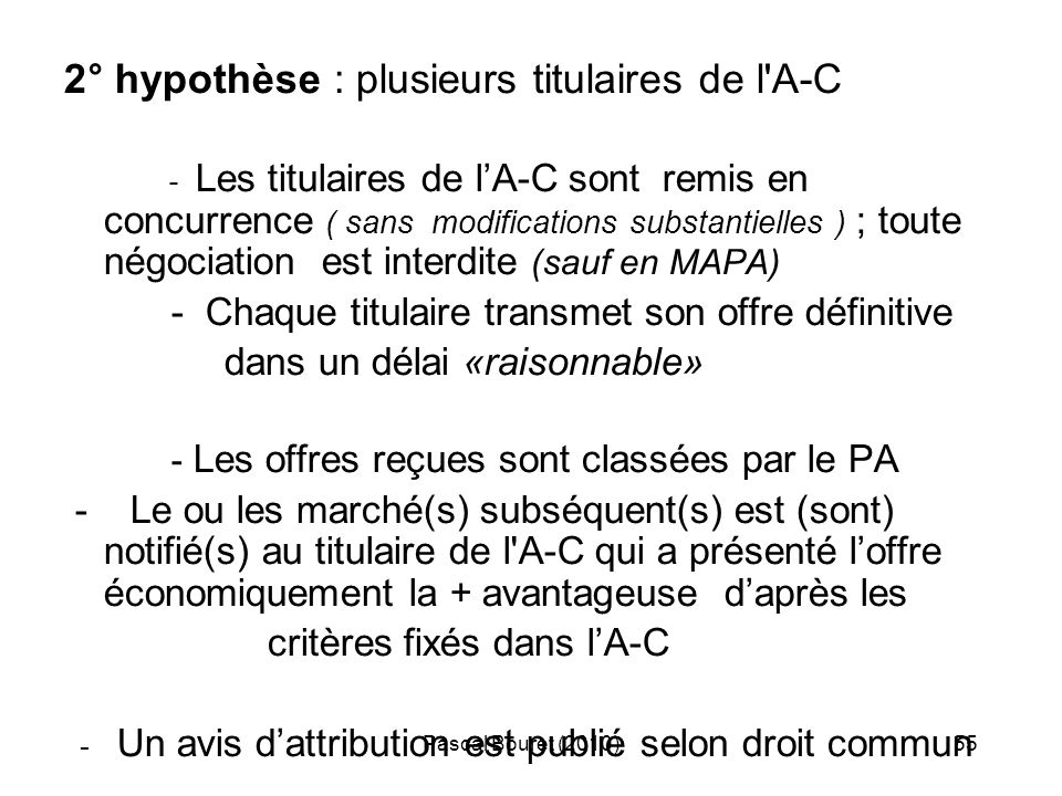 Pascal Bouret (2010)55 2° hypothèse : plusieurs titulaires de l'A-C - Les titulaires de lA-C sont remis en concurrence ( sans modifications substantie