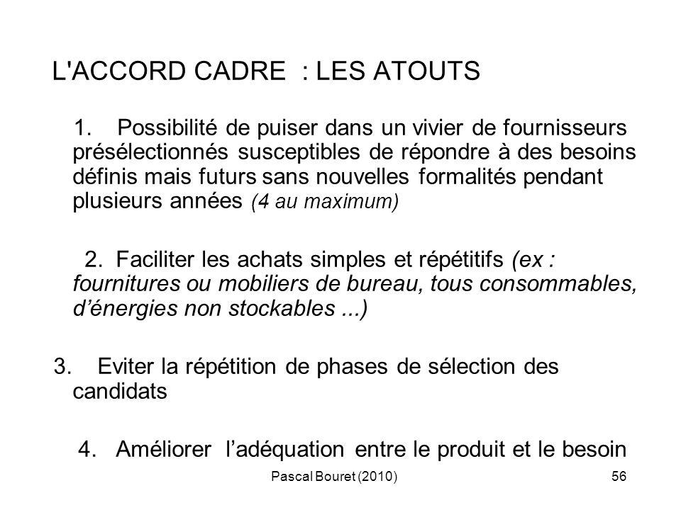 Pascal Bouret (2010)56 L'ACCORD CADRE : LES ATOUTS 1. Possibilité de puiser dans un vivier de fournisseurs présélectionnés susceptibles de répondre à