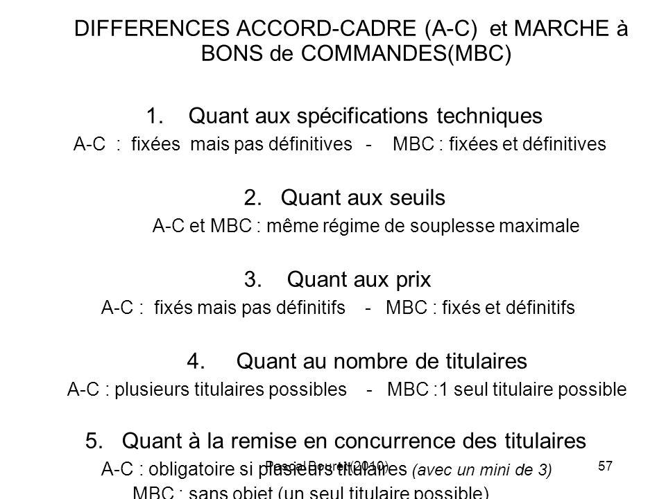 Pascal Bouret (2010)57 DIFFERENCES ACCORD-CADRE (A-C) et MARCHE à BONS de COMMANDES(MBC) 1. Quant aux spécifications techniques A-C : fixées mais pas