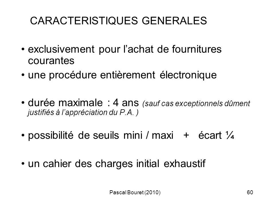 Pascal Bouret (2010)60 CARACTERISTIQUES GENERALES exclusivement pour lachat de fournitures courantes une procédure entièrement électronique durée maxi