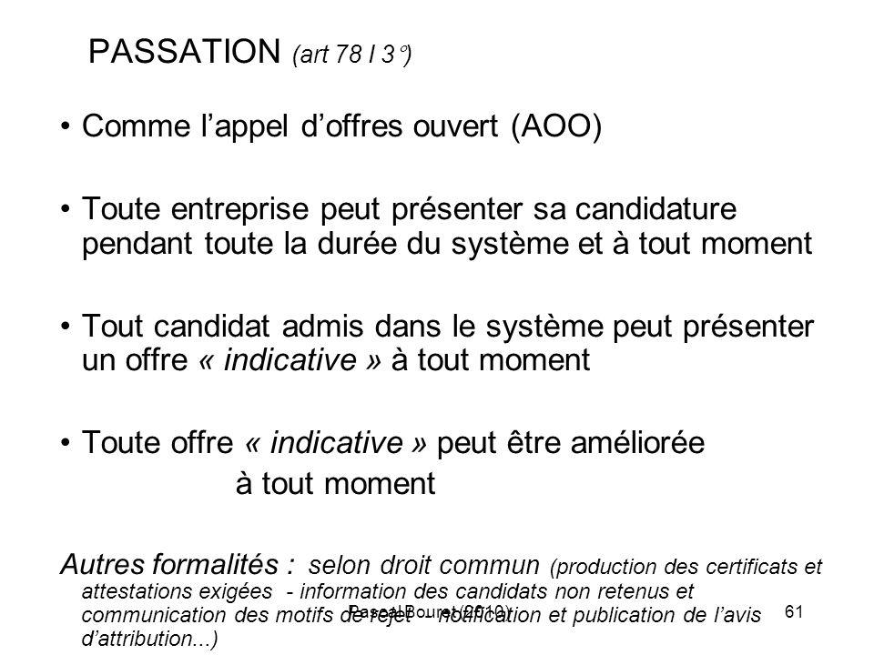 Pascal Bouret (2010)61 PASSATION (art 78 I 3°) Comme lappel doffres ouvert (AOO) Toute entreprise peut présenter sa candidature pendant toute la durée