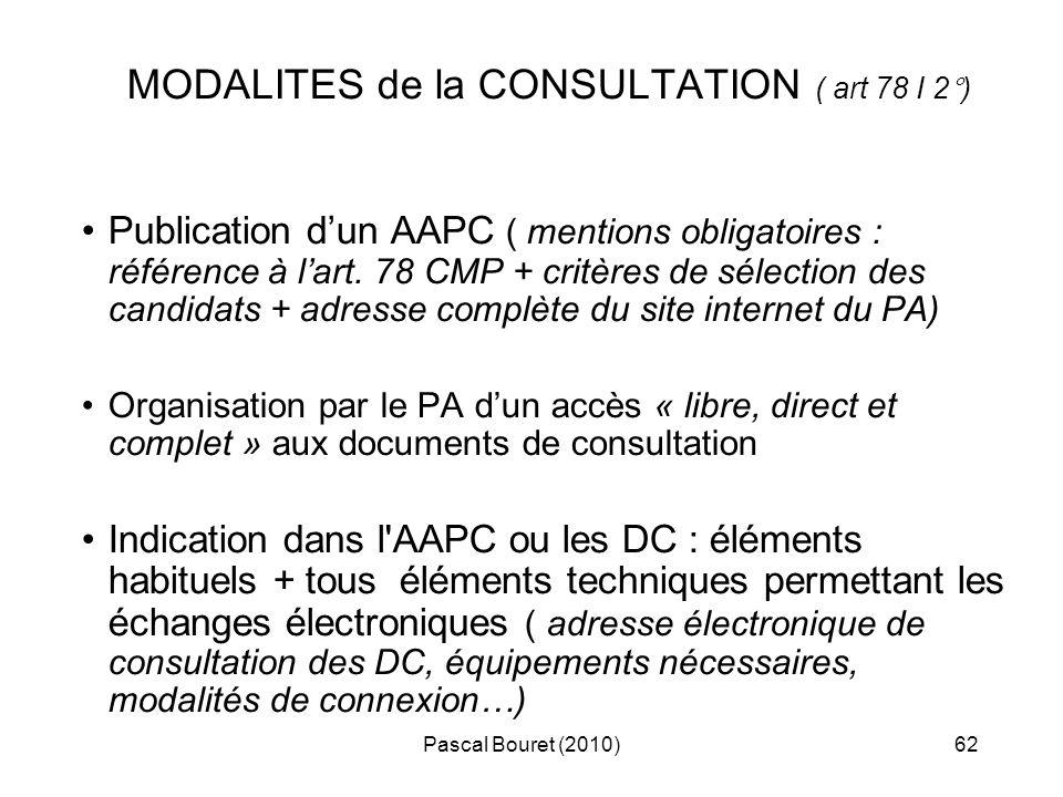 Pascal Bouret (2010)62 MODALITES de la CONSULTATION ( art 78 I 2°) Publication dun AAPC ( mentions obligatoires : référence à lart. 78 CMP + critères