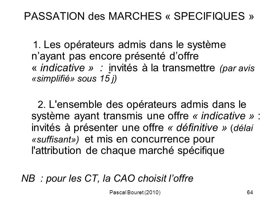 Pascal Bouret (2010)64 PASSATION des MARCHES « SPECIFIQUES » 1. Les opérateurs admis dans le système nayant pas encore présenté doffre « indicative »