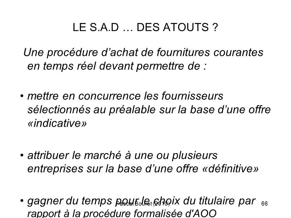Pascal Bouret (2010)66 LE S.A.D … DES ATOUTS ? Une procédure dachat de fournitures courantes en temps réel devant permettre de : mettre en concurrence