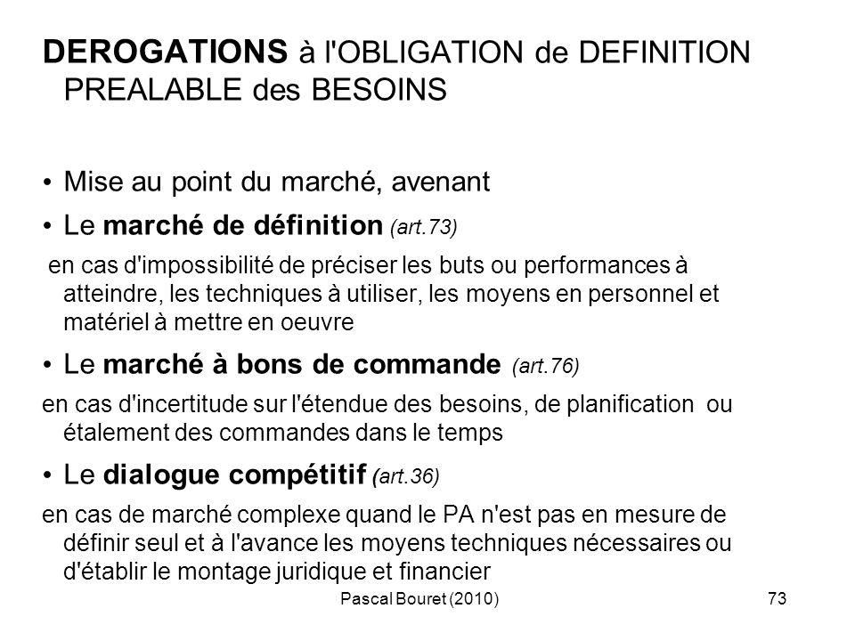 Pascal Bouret (2010)73 DEROGATIONS à l'OBLIGATION de DEFINITION PREALABLE des BESOINS Mise au point du marché, avenant Le marché de définition (art.73