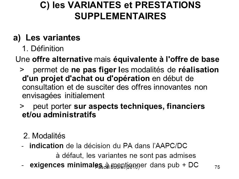 Pascal Bouret (2010)75 C) les VARIANTES et PRESTATIONS SUPPLEMENTAIRES a) Les variantes 1. Définition Une offre alternative mais équivalente à l'offre