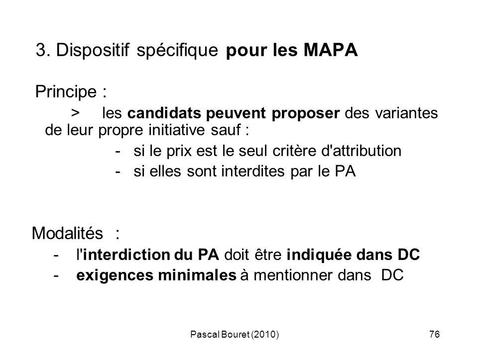 Pascal Bouret (2010)76 3. Dispositif spécifique pour les MAPA Principe : > les candidats peuvent proposer des variantes de leur propre initiative sauf