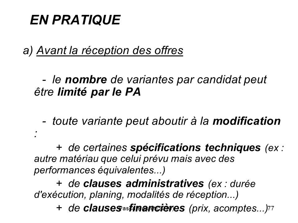 Pascal Bouret (2010)77 EN PRATIQUE a) Avant la réception des offres - le nombre de variantes par candidat peut être limité par le PA - toute variante