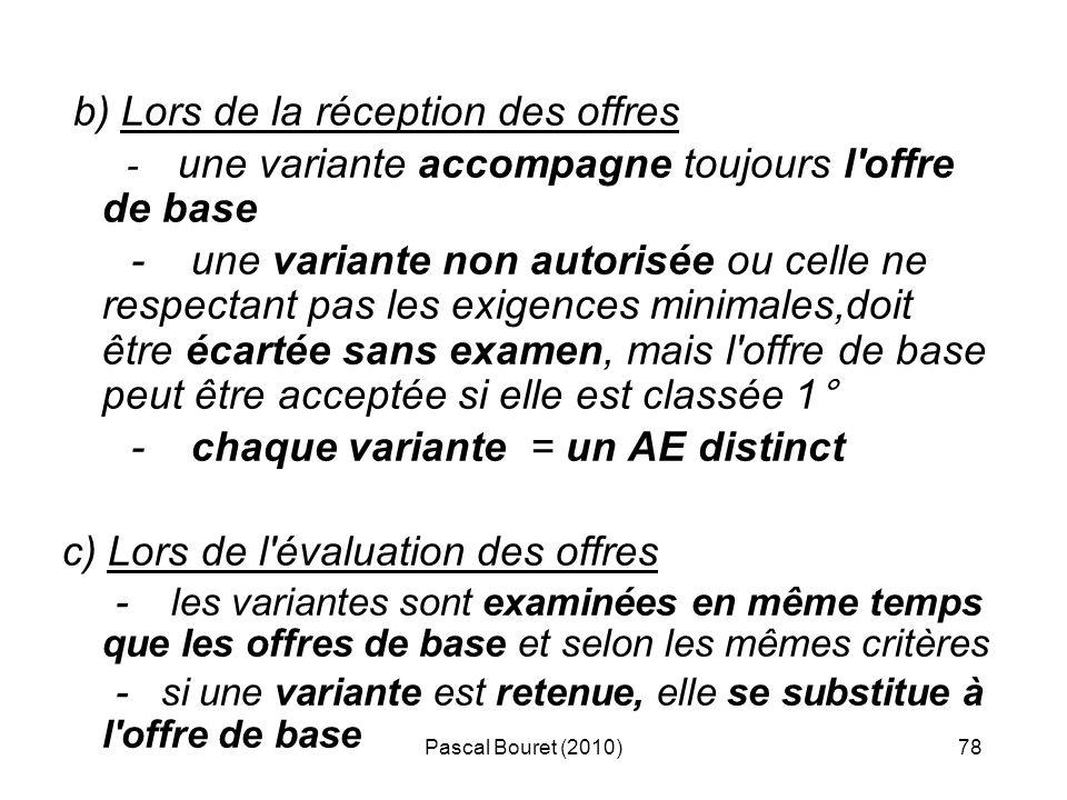 Pascal Bouret (2010)78 b) Lors de la réception des offres - une variante accompagne toujours l'offre de base - une variante non autorisée ou celle ne