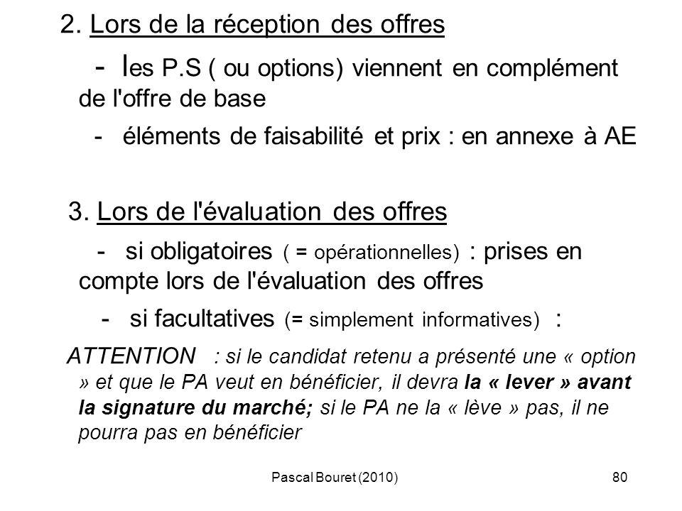 Pascal Bouret (2010)80 2. Lors de la réception des offres - l es P.S ( ou options) viennent en complément de l'offre de base - éléments de faisabilité