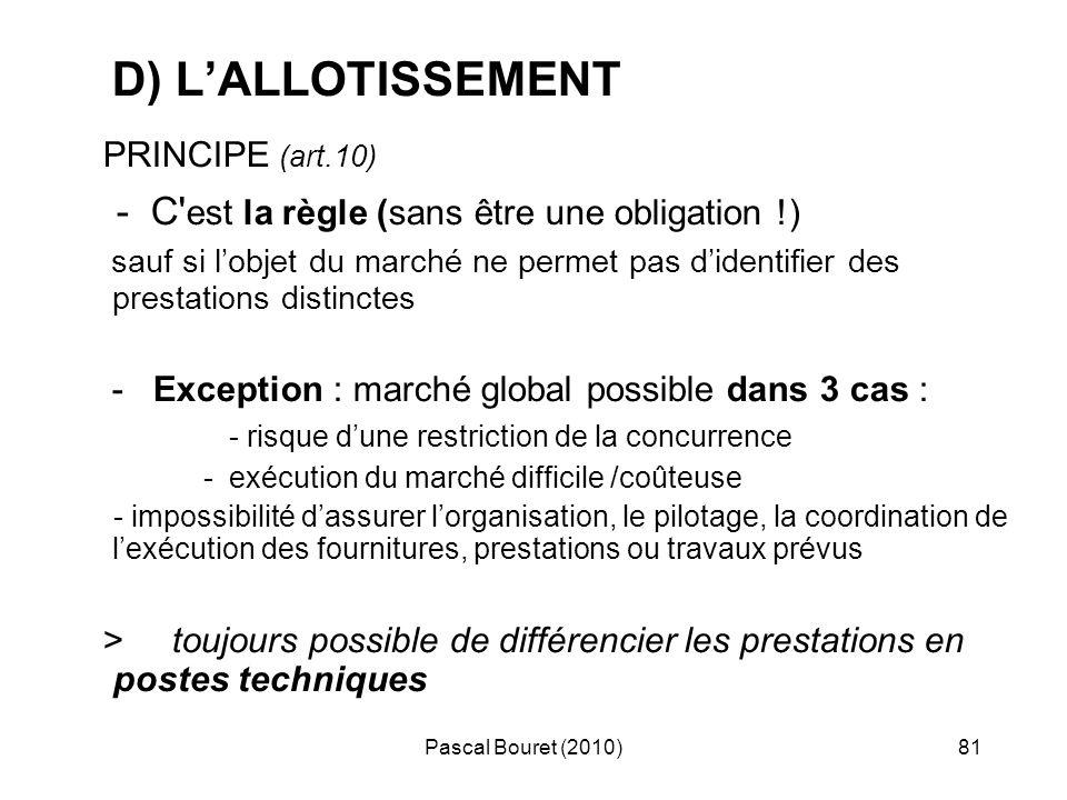 Pascal Bouret (2010)81 D) LALLOTISSEMENT PRINCIPE (art.10) - C' est la règle (sans être une obligation !) sauf si lobjet du marché ne permet pas diden