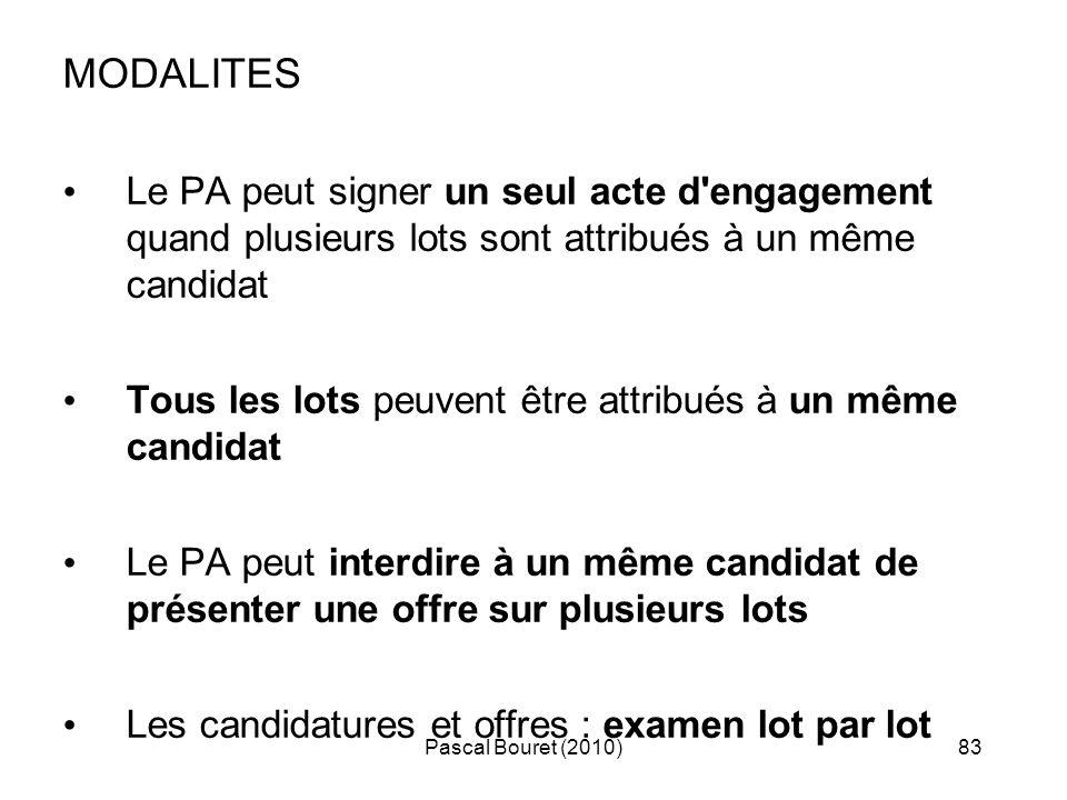 Pascal Bouret (2010)83 MODALITES Le PA peut signer un seul acte d'engagement quand plusieurs lots sont attribués à un même candidat Tous les lots peuv
